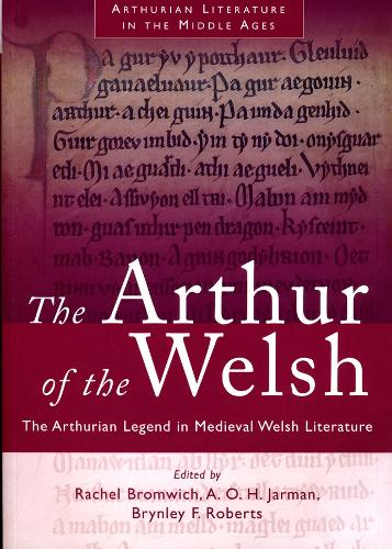 The Arthur of the Welsh: The Arthurian Legend in Mediaeval Welsh Literature (Paperback)