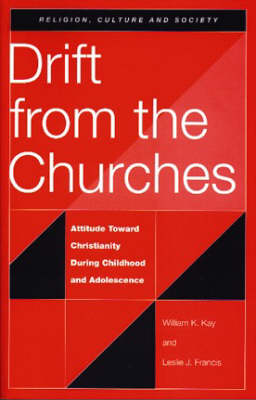Drift from the Churches: Attitude Toward Christianity During Childhood and Adolescence (Paperback)