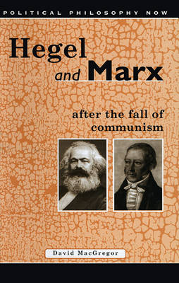 Hegel and Marx After the Fall of Communism - Political Philosophy Now S. 2 (Paperback)