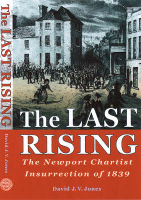 The Last Rising: Newport Chartists Insurrection of 1839 (Paperback)