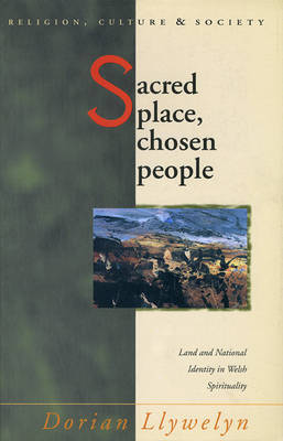 Sacred Place, Chosen People: Land and National Identity in Welsh Spirituality (Paperback)