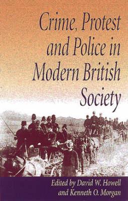 Crime, Protest and Police in Modern British Society: Essays in Memory of David J. V. Jones (Hardback)