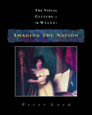 Imaging the Nation: The Visual Culture of Wales (Hardback)