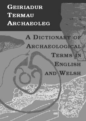 Geiriadur Termau Archaeoleg/Dictionary of Archaeological Terms (Hardback)