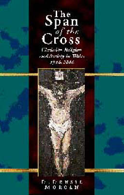 The Span of the Cross: Christian Religion and Society in Wales, 1914-2000 (Hardback)