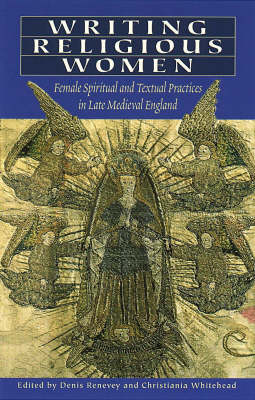 Writing Religious Women: Female Spiritual and Textual Practices in Late Medieval England (Hardback)