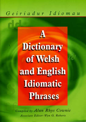 A Dictionary of Welsh and English Idiomatic Phrases: Welsh-English/English-Welsh (Paperback)