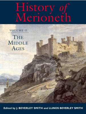 A History of Merioneth: Middle Ages v.2 (Hardback)