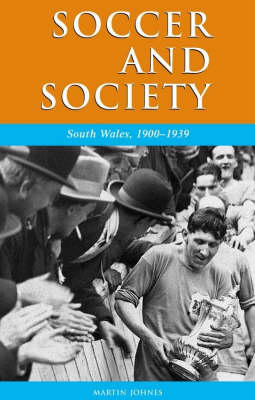 Soccer and Society in South Wales, 1900-1939: That Other Game (Hardback)