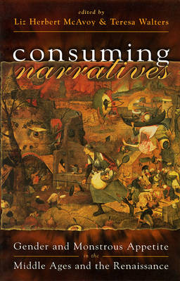 Consuming Narratives: Gender and Monstrous Appetites in the Middle Ages and the Renaissance (Hardback)