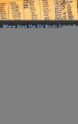 Where Have the Old Words Got Me?: Explications of Dylan Thomas's Collected Poems, 1934-1953 (Hardback)