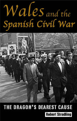 Wales and the Spanish Civil War: The Dragon's Dearest Cause? (Hardback)