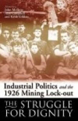 Industrial Politics and the 1926 Mining Lock-out: The Struggle for Dignity (Hardback)