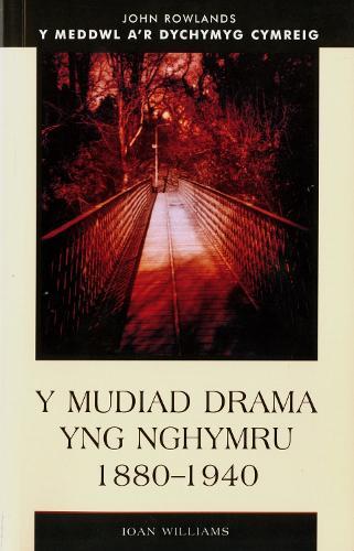 Y Mudiad Drama yng Nhymru 1880-1940 - Y Meddwl a'r Dychymyg Cymreig (Hardback)