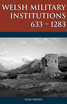 Welsh Military Institutions: c.633-1283 (Hardback)