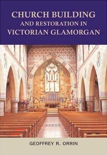 Church Building and Restoration in Victorian Glamorgan, 1837-1901 (Hardback)