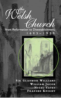 The Welsh Church from Reformation to Disestablishment, 1603-1920 (Hardback)