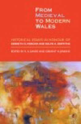From Medieval to Modern Wales: Historical Essays in Honour of Kenneth O. Morgan and Ralph A. Griffiths (Hardback)