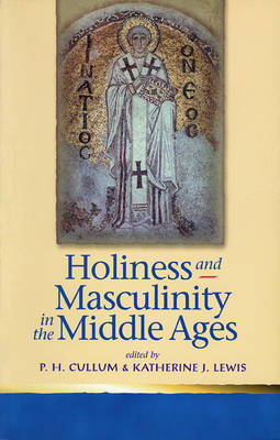 Holiness and Masculinity in the Middle Ages (Hardback)