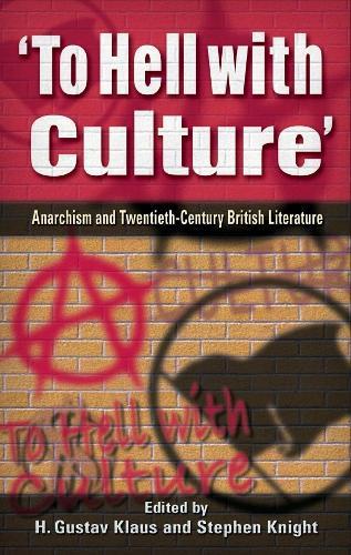 To Hell with Culture: Anarchism and Twentieth-century British Literature (Hardback)