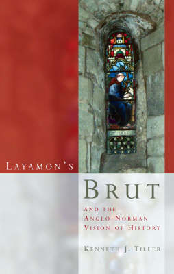Layamon's Brut and the Anglo-Norman Vision of History (Hardback)