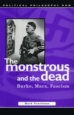 The Monstrous and the Dead: Burke, Marx, Fascism (Paperback)
