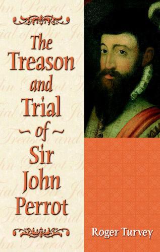The Treason and Trial of Sir John Perrot (Hardback)