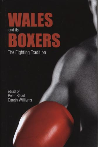 Wales and its Boxers: The Fighting Tradition (Hardback)