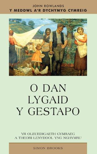 O Dan Lygaid y Gestapo: Yr Oleuedigaeth Gymraeg a Theori Lenyddol yng Nghymru - Y Meddwl a'r Dychymyg Cymreig (Paperback)