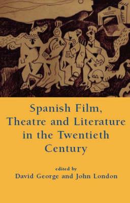 Spanish Film, Theatre and Literature in the Twentieth Century (Hardback)