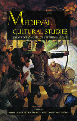 Medieval Cultural Studies: A Volume of Essays to Celebrate the Work of Stephen Knight (Hardback)