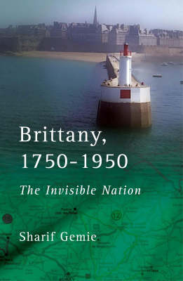Brittany 1750-1950: The Invisible Nation (Hardback)