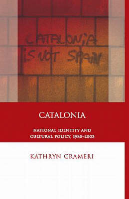 Catalonia: National Identity and Cultural Policy, 1980-2003 (Hardback)