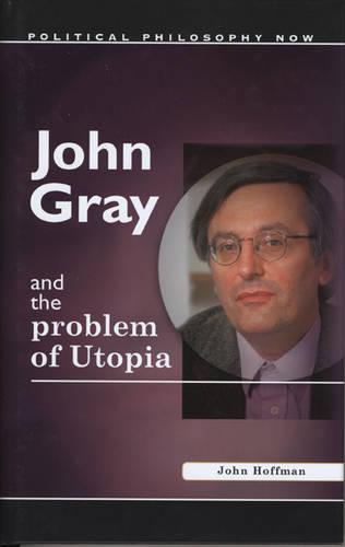 John Gray and the Problem of Utopia (Hardback)