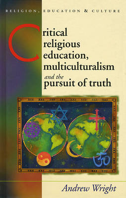 Critical Religious Education, Multiculturalism and the Pursuit of Truth (Hardback)