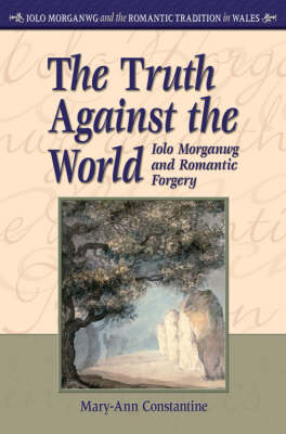 The Truth Against the World: Iolo Morganwg and Romantic Forgery (Hardback)