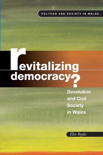 Revitalizing Democracy: Devolution and Civil Society in Wales (Paperback)