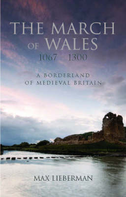 The March of Wales, 1067-1300: A Borderland of Medieval Britain (Hardback)