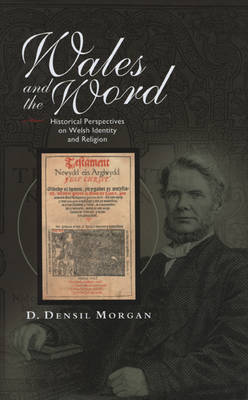 Wales and the Word: Historical Perspectives on Religion and Welsh Identity (Hardback)