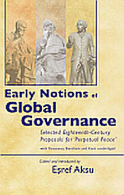 Early Notions of Global Governance: Selected Eighteenth-century Proposals for 'perpetual Peace' - with Rousseau, Bentham and Kant Unabridged (Hardback)