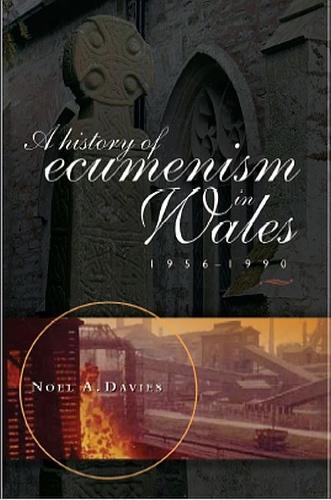 A History of Ecumenism in Wales, 1956-1990 (Hardback)