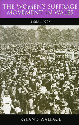 The Women's Suffrage Movement in Wales, 1866-1928 (Hardback)