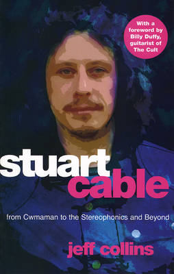 "Stuart Cable: From Cwmaman to the ""Stereophonics"" and Beyond (Paperback)"