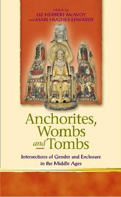 Anchorites, Wombs and Tombs: Intersections of Gender and Enclosure in the Middle Ages (Paperback)