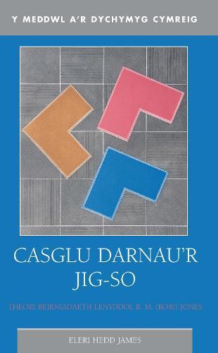 Casglu Darnau'r Jig-so: Theori Beirniadaeth R.M. (Bobi) Jones (Paperback)