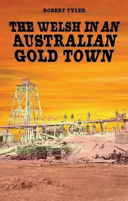 The Welsh in an Australian Gold Town: Ballarat, Victoria 1850-1900 (Hardback)