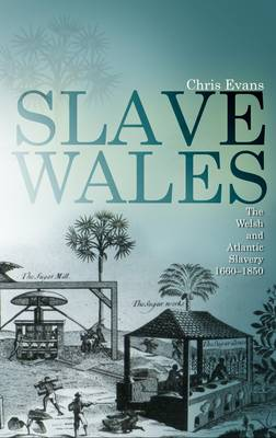 Slave Wales: The Welsh and Atlantic Slavery, 1660-1850 (Paperback)