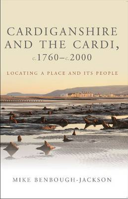 Cardiganshire and the Cardi, c.1760-c.2000: Locating a Place and its People (Paperback)