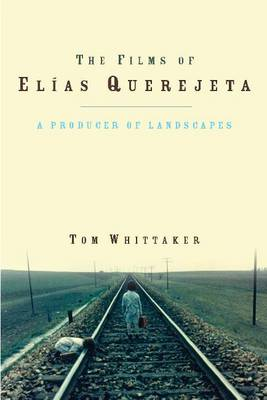 The Films of Elias Querejeta: A Producer of Landscapes (Paperback)