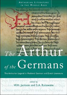 The Arthur of the Germans: The Arthurian Legend in Medieval German Literature and Life (Paperback)